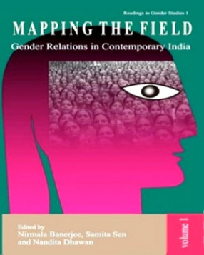 Mapping the Field: Gender Relations in Contemporary India, Volume 1