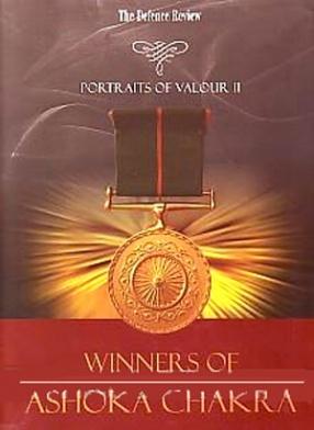 Portraits of Valour II: Winners of Ashoka Chakra: Men & Women of Extraordinary Courage & Valour