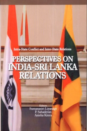 Intra-State Conflict and Inter-State Relations: Perspectives on India-Sri Lanka Relations