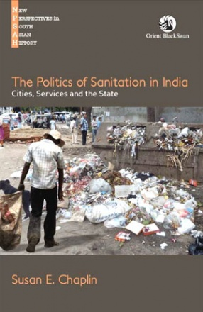 The Politics of Sanitation in India: Cities, Services and the State