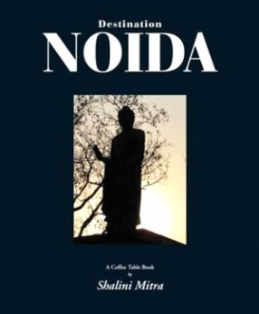 Destination Noida: A Coffee Table Book