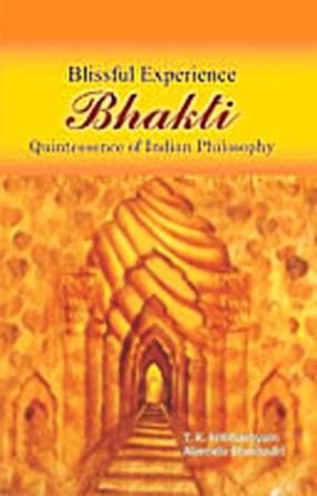 Blissful Experience, Bhakti: Quintessence in Indian Philosophy