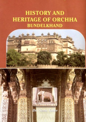 History and Heritage of Orchha Bundelkhand