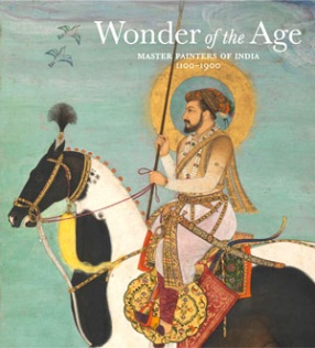 Wonder of the Age: Master Painter of India: 1100-1900