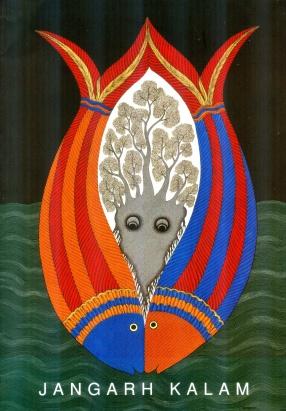 Jangarh Kalam: Contemporary Art of the Adivasis