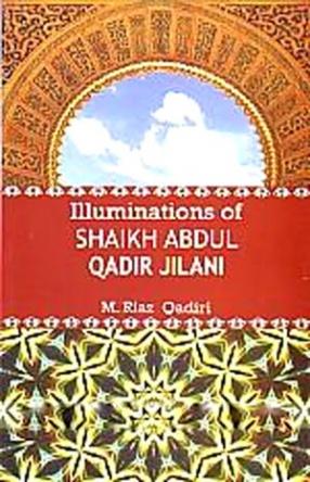 Illuminations of Shaikh Abdul Qadir Jilani: Hazrat Shaikh Syed Abdul Qadir Jilani: Ilhamat-i Ghaus-i Azam