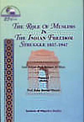 The Role of Muslims in the Indian Freedom Struggle 1857-1947, Volume 1
