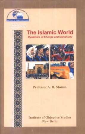 The Islamic World : Dynamics of Change and Continuity