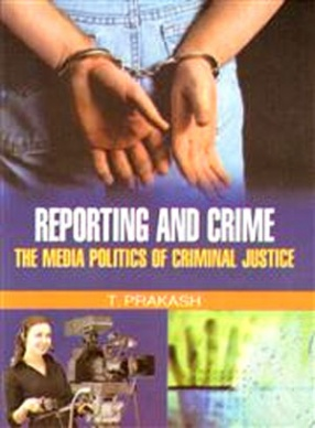 Reporting and Crime: The Media Politics of Criminal Justice