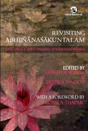 Revisiting Abhijnanasakuntalam: Love, Lineage and Language in Kalidasa's Nataka
