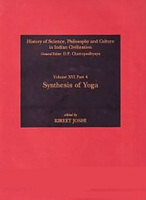 History of Science, Philosophy and Culture in Indian Civilization: Synthesis of Yoga (Volume 16, Part IV)