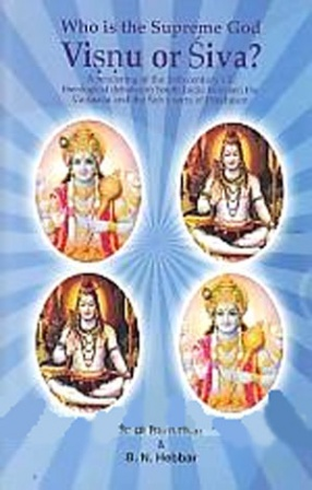 Who is the Supreme God: Visnu or Siva: A Rendering of the 16th Century CE Theological Debates in South India Between the Vaisnava and the Saiva Sects of Hinduism