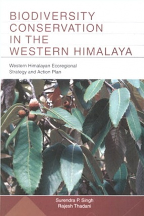 Biodiversity Conservation in the Western Himalaya: Western Himalayan Ecoregional Strategy and Action Plan