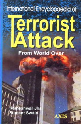 International Encyclopaedia of Terrorist Attack: From World Over (In 2 Volumes)