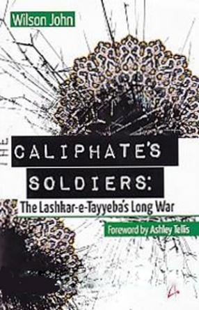 The Caliphate's Soldiers: The Lashkar-e-Tayyeba's Long War
