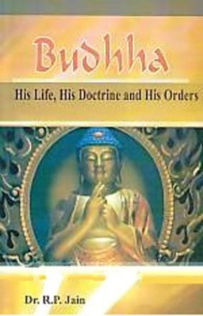 Buddha, His Life, His Doctrine & His Orders