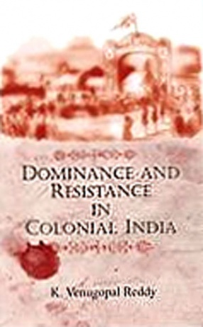 Dominance and Resistance in Colonial India