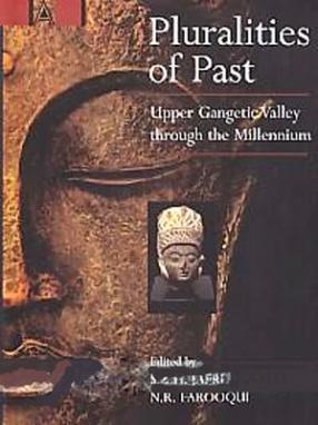 Pluralities of Past: Upper Gangetic Valley Through the Millennium