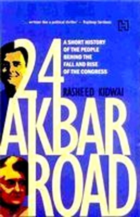 24 Akbar Road: A Short History of the People Behind the Fall and Rise of the Congress