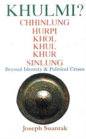 Khulmi Chhinlung, Hurpi, Khol, Khul, Khur, Sinlung: Beyond Identity & Political Crises