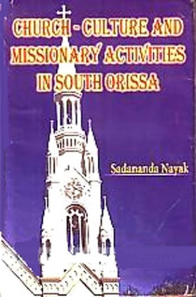 Church-Culture and Missionary Activities in South Orissa