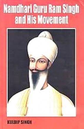 Namdhari Guru Ram Singh and His Movement