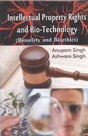 Intellectual Property Rights and Bio-Technology: Biosafety and Bioethics