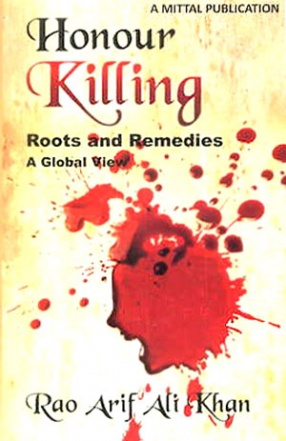 Honour Killing: Roots and Remedies: A Global View