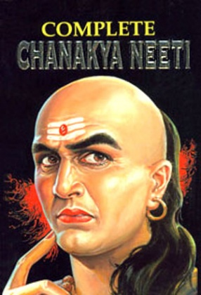 Complete Chanakya Neeti: The Erudite Thoughts of the Great Scholar, The Economist, The Strategist and The Teacher