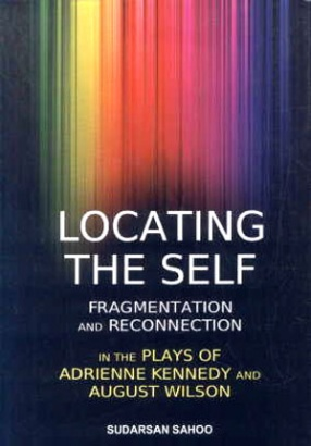 Locating the Self: Fragmentation and Reconnection in the Plays of Adrienne Kennedy and August Wilson