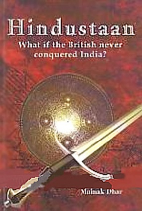 Hindustaan: What If the British Never Conquered India