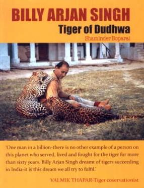 Billy Arjan Singh: Tiger of Dudhwa
