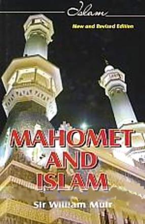 Mahomet and Islam: A Sketch of the Prophet's Life from Original Sources, and a Brief Outline of His Religion