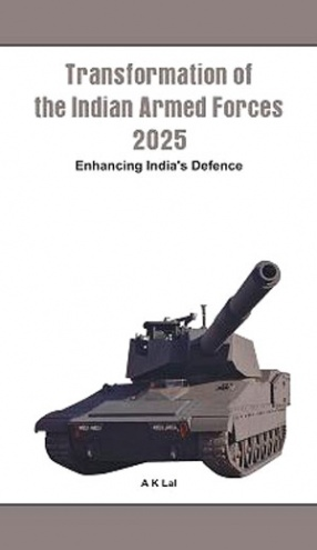 Transformation of the Armed Forces, 2025: Enhancing India's Defence
