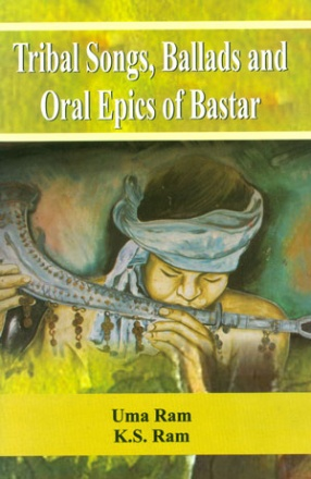 Tribal Songs, Ballads and Oral Epics of Bastar