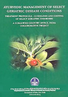 Ayurvedic Management of Select Geriatric Disease Conditions: Treatment Protocols: Guidelines and Costing of Select Geriatric Disorders