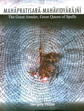 Mahapratisara-Mahavidyarajni the Great Amulet Great Queen of Spells: Introduction Critical Editions and Annotated Translation