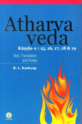 Atharva Veda Samhita: Kanda-s 15, 16, 17, 18 & 19: Text in Devanagari, Translation and Notes