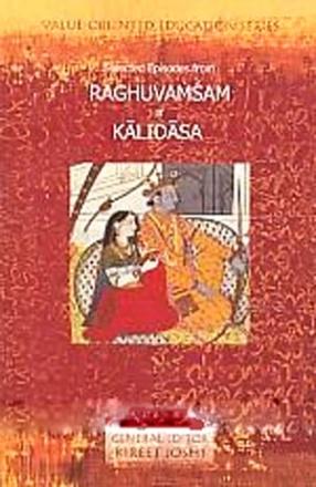 Selected Episodes from Raghuvamsam of Kalidasa: Illumination, Heroism and Harmony