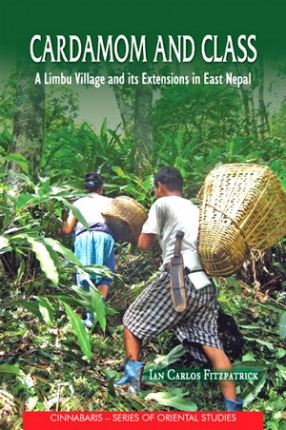 Cardamom and Class: A Limbu Village and Its Extensions in East Nepal