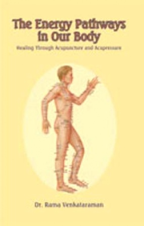 The Energy Pathways in Our Body: Healing Through Acupunture and Acupressure