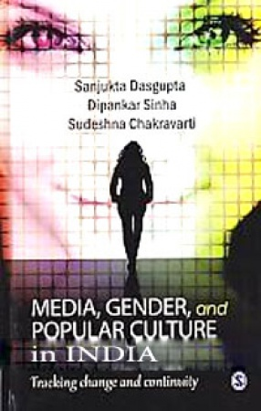 Media, Gender and Popular Culture in India: Tracking Change and Continuity