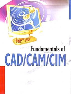 Fundamentals Of CAD/CAM/CIM: For Mechanical Engineering Students
