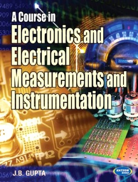 A Course in Electronics and Electrical Measurements and Instrumentaion