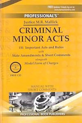 Criminal Minor Acts: 151 Important Acts and Rules with State Amendments & Short Comments, Alongwith Model form of Charges