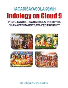 Jagadisayasolaksmih: Indology on Cloud 9; Prof. Jagdish Sahai Kulshreshtha Ekanavatimahotsava Festschrift