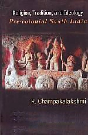 Religion, Tradition and Ideology: Pre-Colonial South India