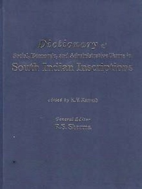 Dictionary of Social, Economic and Administrative Terms in South Indian Inscriptions Volume 1