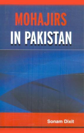 Mohajirs in Pakistan: Evolution and Politicization