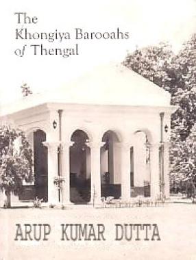 The Khongiya Barooahs of Thengal